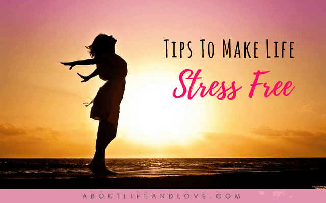 Tips To Make Life Stress Free