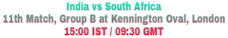 India vs South Africa 11th Match, Group B at Kennington Oval, London 15:00 IST / 09:30 GMT