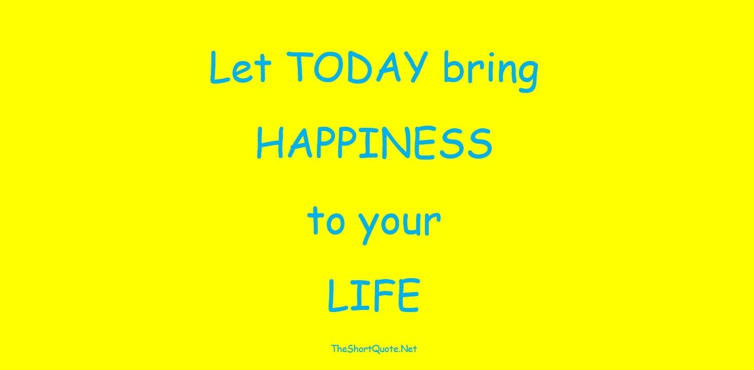 Let Today bring Happiness to your Life