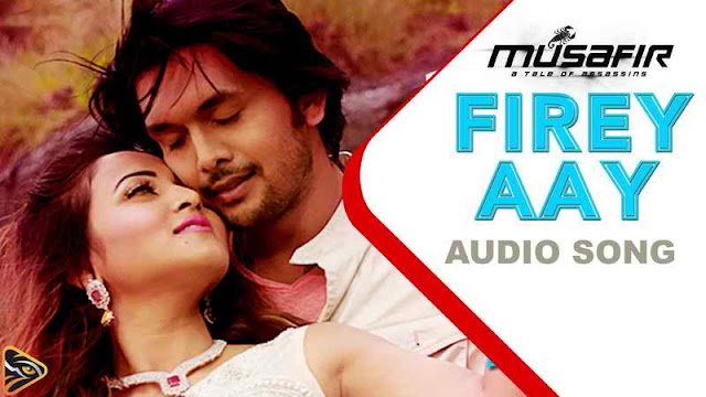 Firey Aay By Porshi & Tahsin Full Mp3 Song Download (Musafir Movie Song)