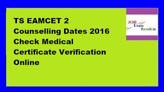 TS EAMCET 2 Counselling Dates 2016 Check Medical Certificate Verification Online