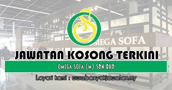 Jawatan Kosong Terkini 2018 di Omega Sofa (M) Sdn Bhd