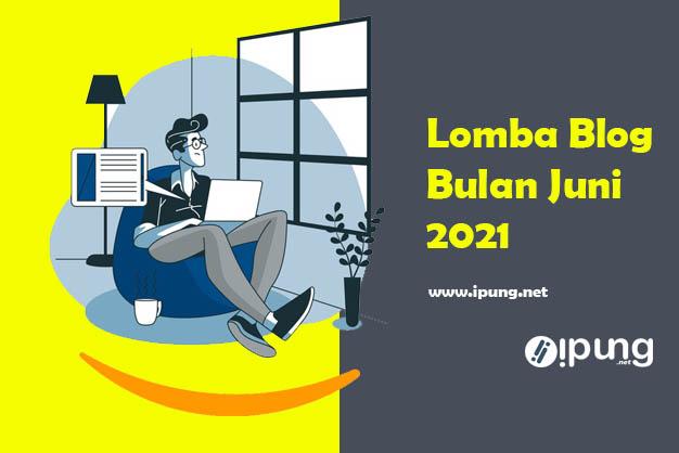 Info Lomba Blog Bulan Juni 2021 Yang Wajib Di Ikuti Para Blogger