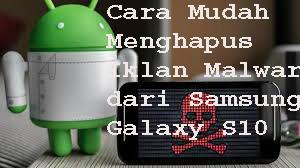 Cara Mudah Menghapus Iklan Malware dari Samsung Galaxy S10
