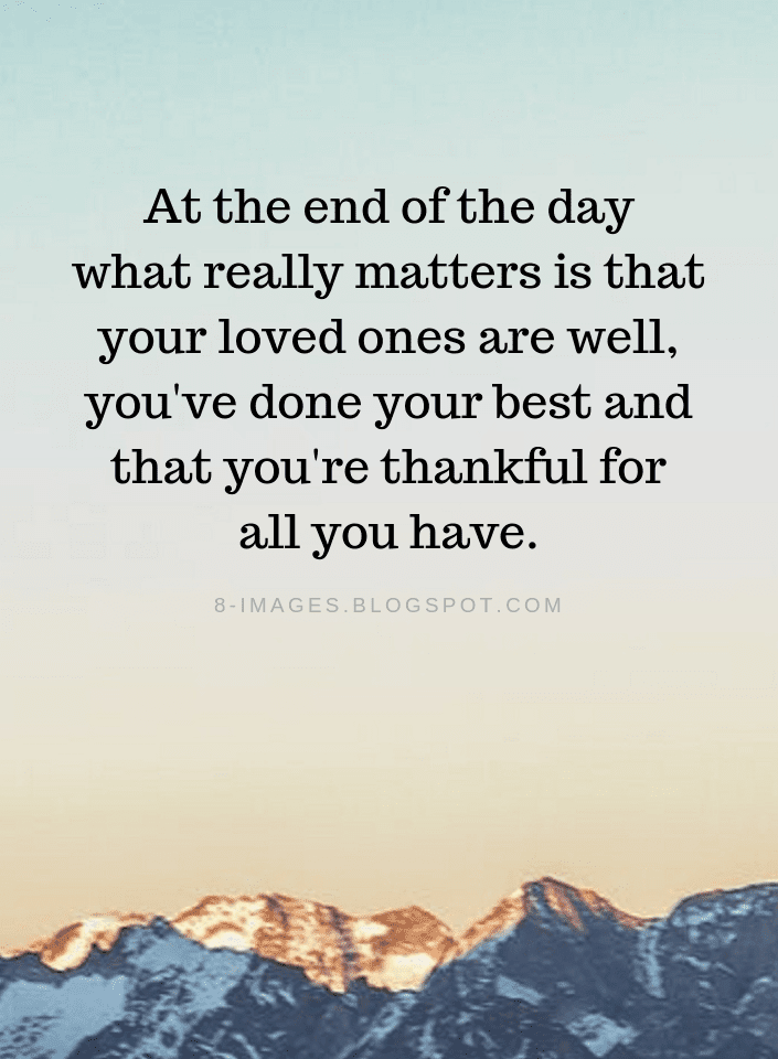 End Of The Day Quotes At The End Of The Day What Really Matters Is