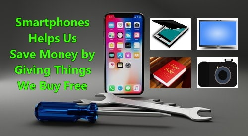 Smartphones help save money by giving free the tools and things that we used to buy.