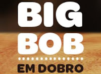 Promoção Big Bob em Dobro!