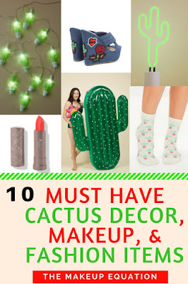 10 Must Have Cactus Decor and Cactus Makeup and Fashion Items