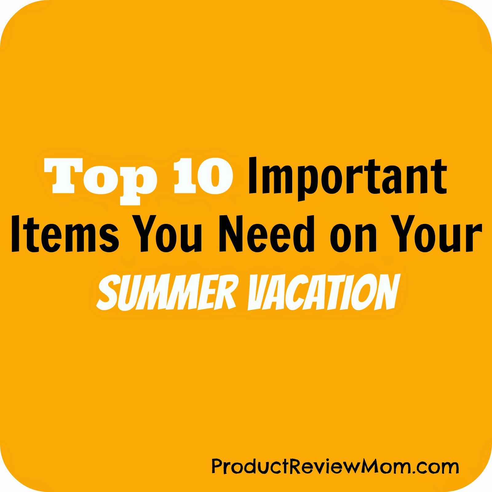 Top 10 Important Items You Need on Your Summer Vacation (Summer Blog Series) via ProductReviewMom.com