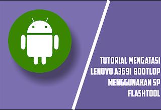 Cara Flash Lenovo A369i ROW S110 Via Flashtool
