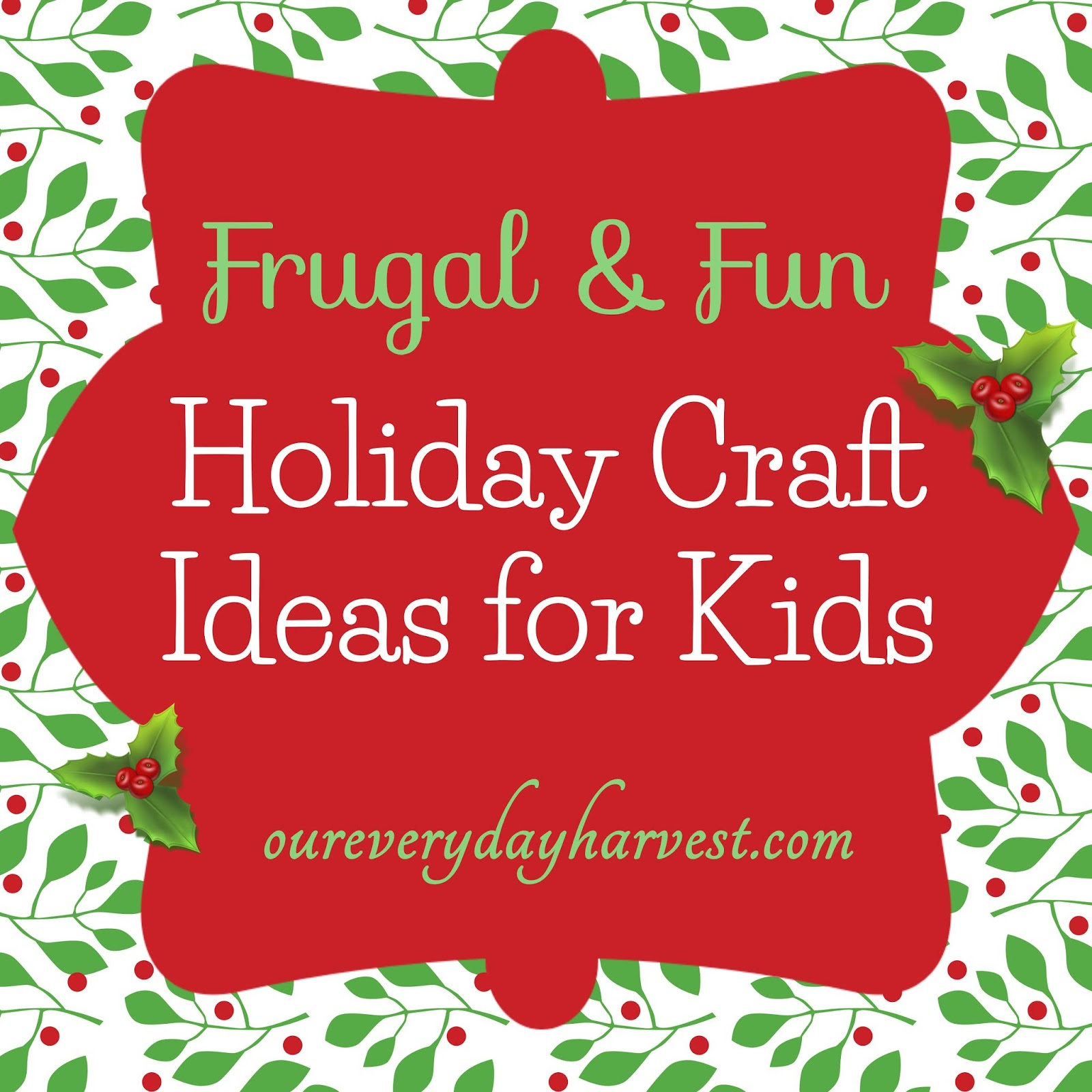 Frugal \u0026 Fun Holiday Craft Ideas for Kids   Our Everyday Harvest [ 1600 x 1600 Pixel ]