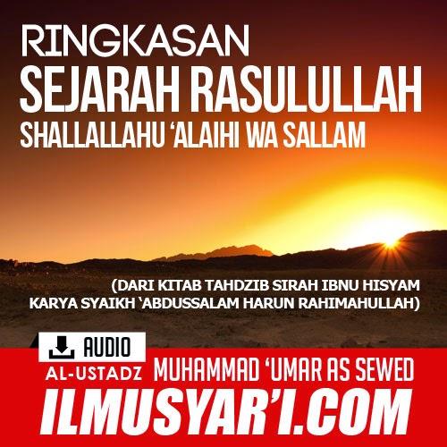 Tahdzib Siroh Ibnu Hisyam (Ringkasan Sejarah Nabi Muhammad Rasulullah) - Ustadz Muhammad 'Umar as Sewed