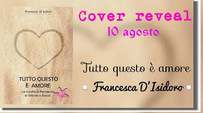 Cover Reveal#1 - Tutto questo é amore di Francesca D'Isidoro