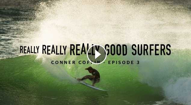 Really Really Really Good Surfers Ep 3 Conner Coffin Rip Curl