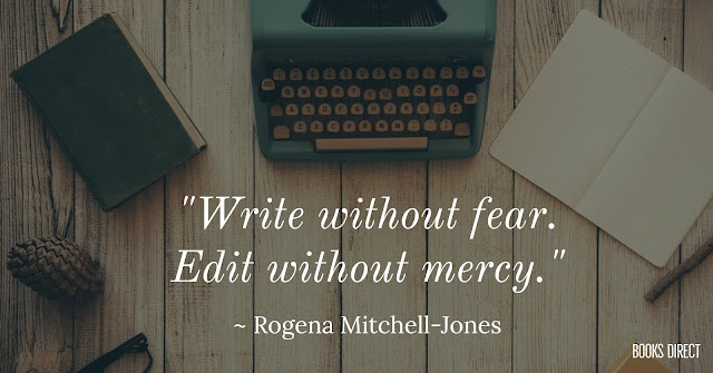 """Write without fear. Edit without mercy."" ~ Rogena Mitchell-Jones"