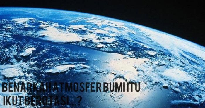 Benarkah atmosfer bumi Itu ikut berotasi?
