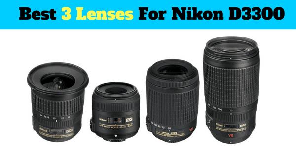 3 top lenses for nikon d3300 dslr camera