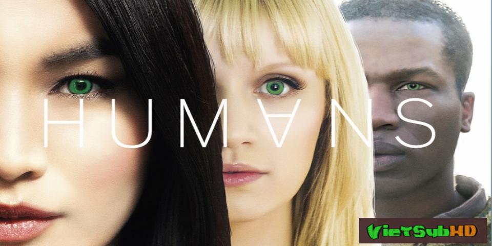 Phim Loài Người Nhân Tạo (phần 2) Hoàn Tất (08/08) VietSub HD | Humans (season 2) 2016