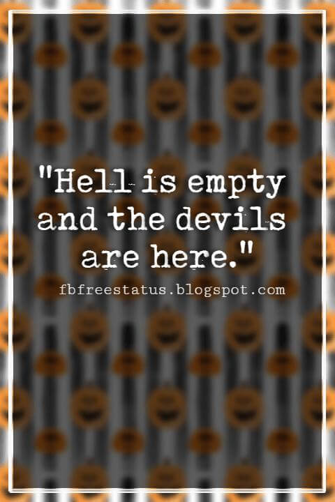 "Halloween Quotes And Sayings, ""Hell is empty and the devils are here."""