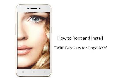 Cara Root dan Pasang TWRP Oppo A37F