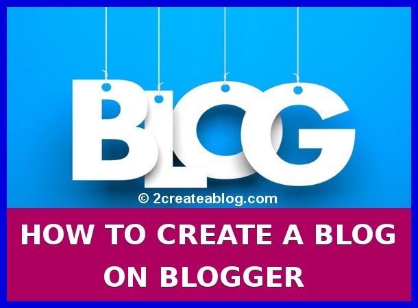 How to create a Blog in Blogger - Step by Step Tutorial for Beginners