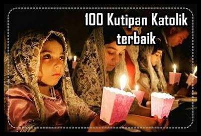 100 Kutipan ( Caption ) Katolik terbaik