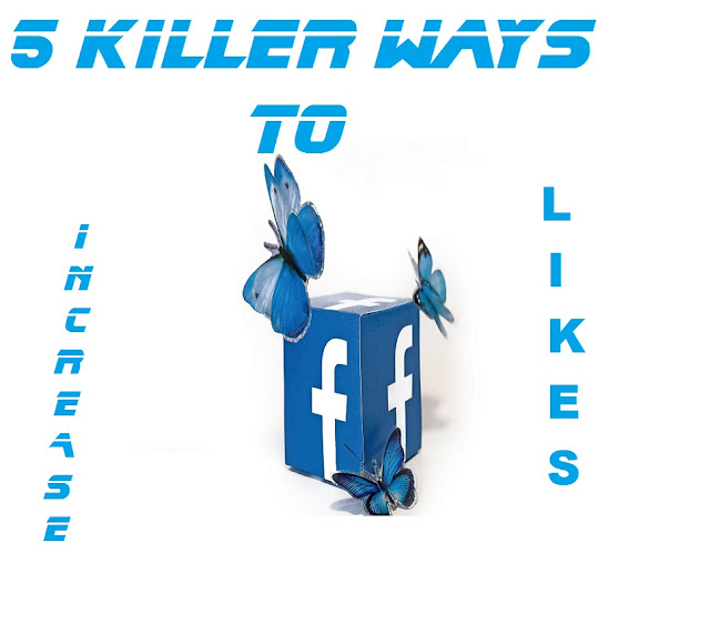 these 5 killer ways to increase facebook likes are better than any bot.