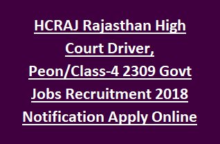 HCRAJ Rajasthan High Court Driver, Peon Class-4 2309 Govt Jobs Recruitment 2018 Notification Apply Online