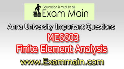 ME6603 Finite Element Analysis | Important  Questions | Question bank | Syllabus | Model and Previous Question papers | Download PDF