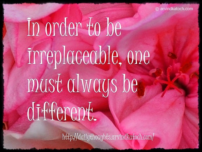 irreplaceable, different, order, always, quote, thought,