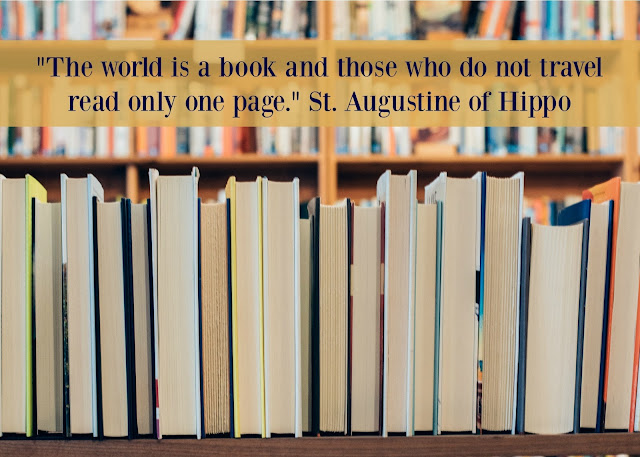 """The world is a book and those who do not travel read only one page."" St. Augustine of Hippo"