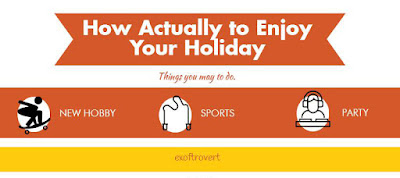 How Actually to Enjoy Your Holiday