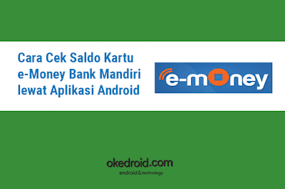 Cara Cek Saldo Kartu e-Money Bank Mandiri lewat Aplikasi Android