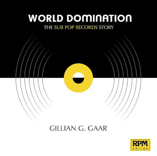 Gillian G. Gaar's World Domination: The Sub Pop Records Story