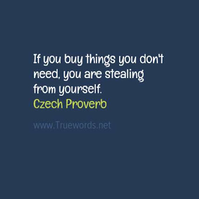 If you buy things you don't need, you are stealing from yourself