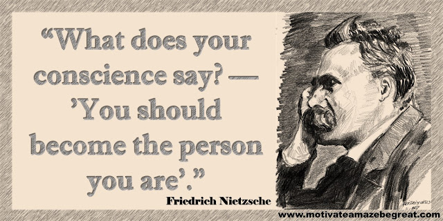 "One of our list of the best 30 Friedrich Nietzsche Inspirational Quotes About Life: ""What does your conscience say? — 'You should become the person you are'."""