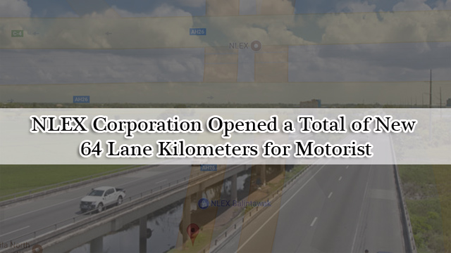 NLEX Corporation Opened a Total of New 64 Lane Kilometers for Motorist
