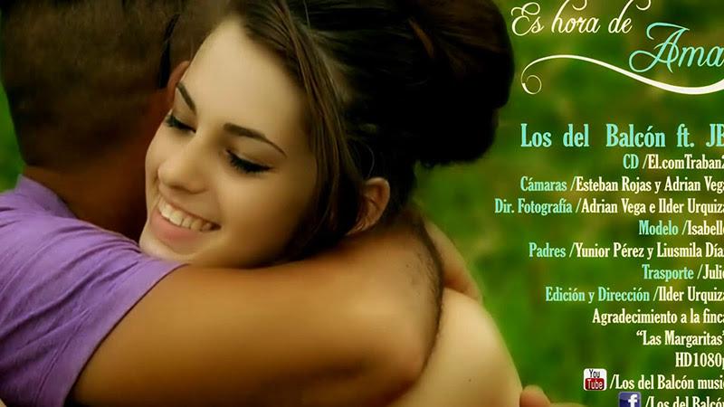 Los del Balcón y JB - ¨Es hora de amar¨ - Videoclip - Dirección: Ilder Urquiza. Portal Del Vídeo Clip Cubano - 01