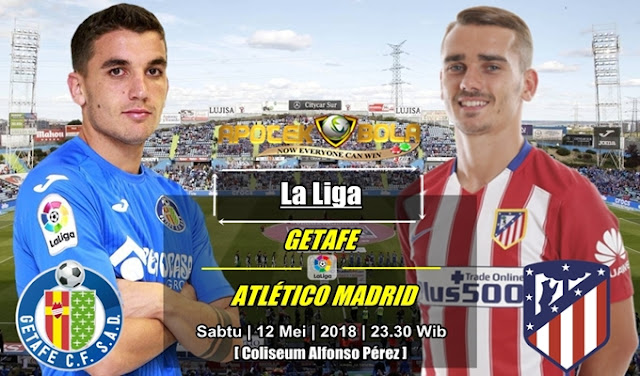 Prediksi Getafe vs Atletico Madrid 12 Mei 2018