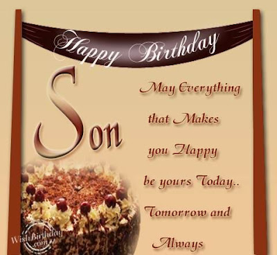 Happy birthday wishes for son: may everything that makes you happy be yours today.