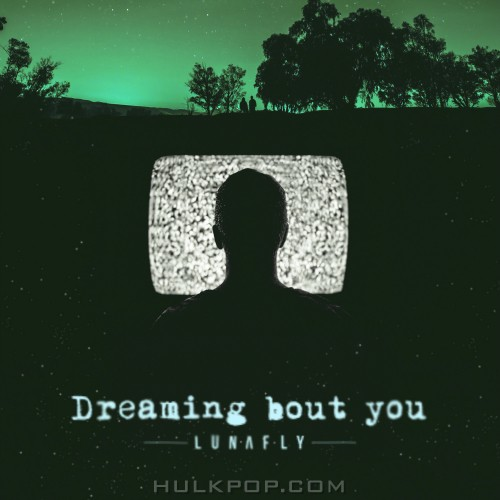 LUNAFLY – Dreaming Bout You – Single (FLAC)