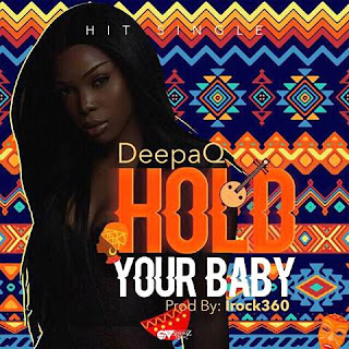 Download Music: DeepaQ - Hold Your Baby (Prod. By iRock360)