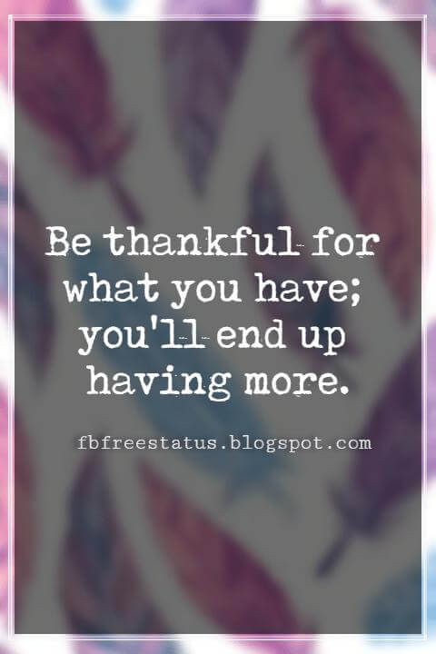 Inspirational Quotes About Thanksgiving And Gratitude, Be thankful for what you have; you'll end up having more. Oprah Winfrey