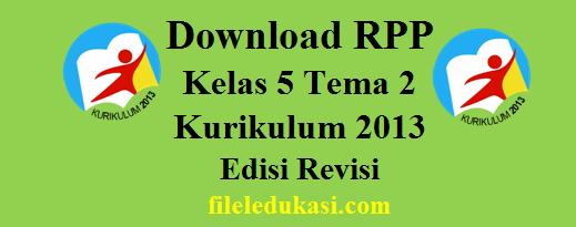 Download Rpp Kelas 5 Tema 2 Kurikulum 2013 Edisi Revisi