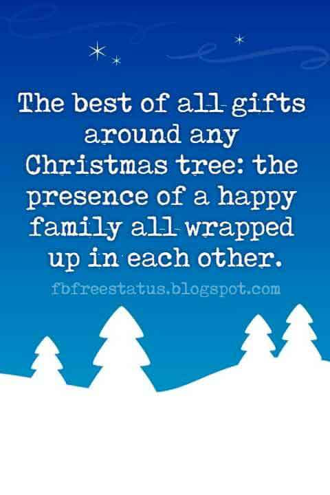 Famous Christmas Quotes, The best of all gifts around any Christmas tree: the presence of a happy family all wrapped up in each other.