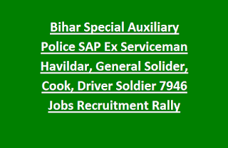 Bihar Special Auxiliary Police SAP Ex Serviceman Havildar, General Solider, Cook, Driver Soldier 7946 Govt Jobs Recruitment Rally