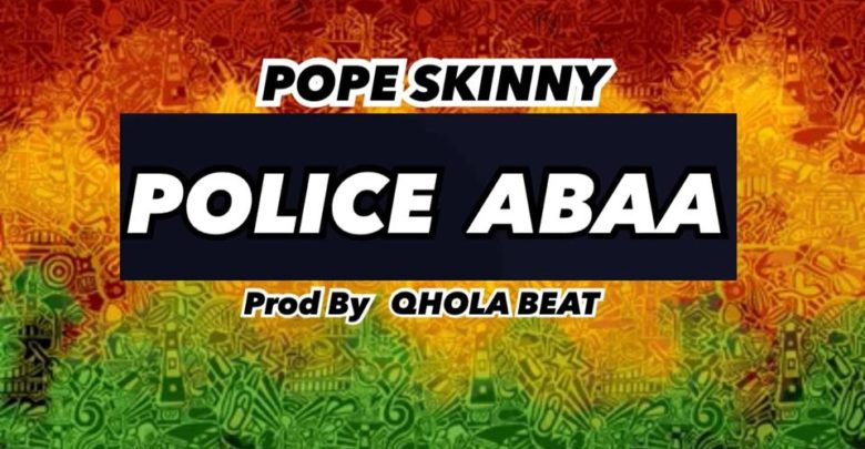 Pope Skinny – Police Abaa (Prod. By Qhola Beat) 1