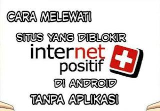 Cara mengakses situs yang dibkokir internet positif di hp