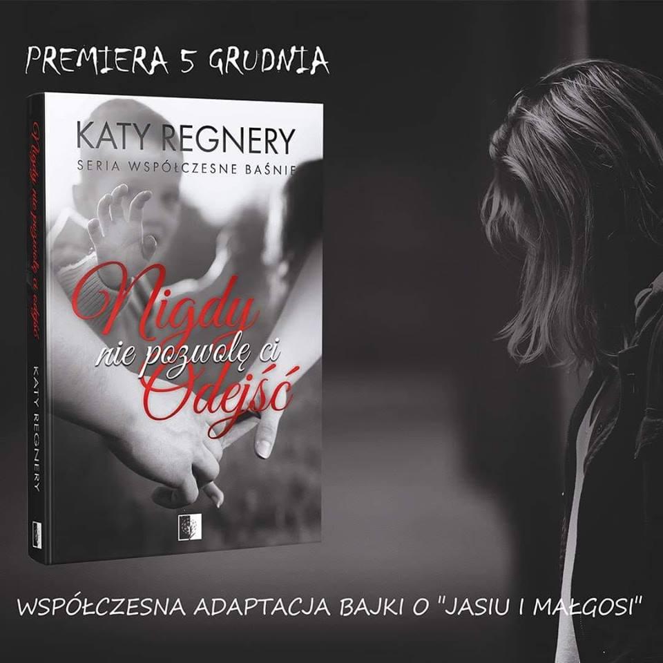 Katy Regnery - Nigdy nie pozwolę ci odejść - Wydawnictwo NieZwykłe - Zapowiedź
