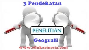 3 ( Tiga) Pendekatan Penelitian Geografi Beserta Penjelasannya Terlengkap